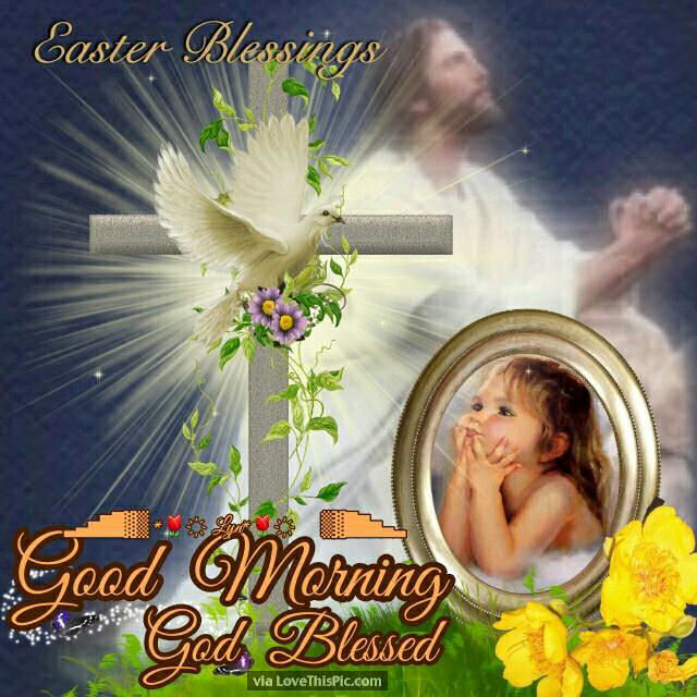 Easter Blessings Good Morning God Bless Pictures, Photos