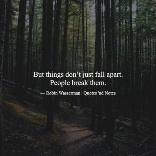 Falling Apart Quotes Tumblr: Things Dont Just Fall Apart, People Break Them Pictures