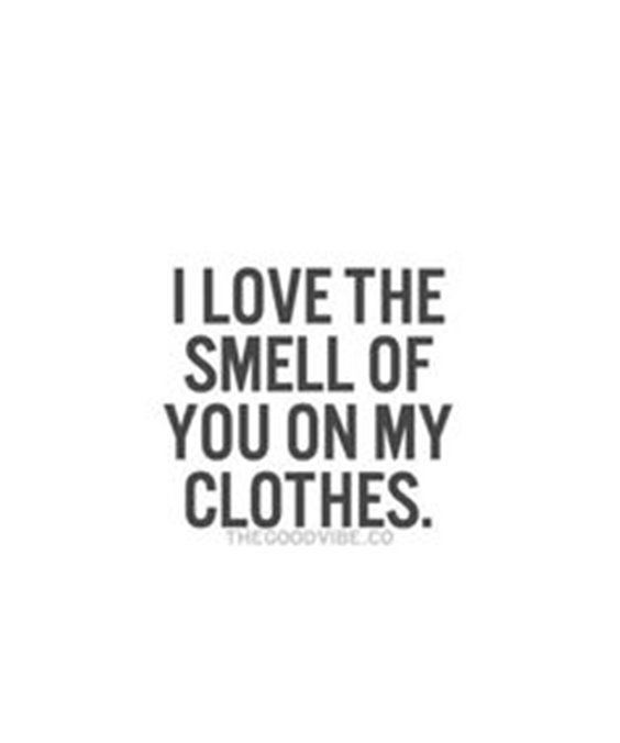 I Love The Smell Of You On My Clothes Pictures, Photos