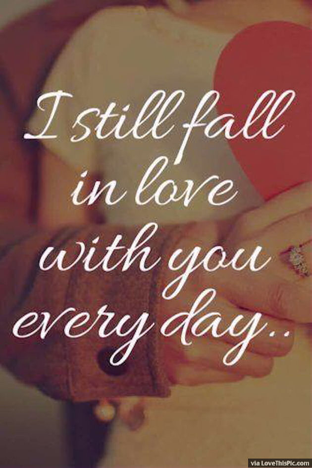 I Love You Quotes: I Still Fall In Love With You Every Day Pictures, Photos