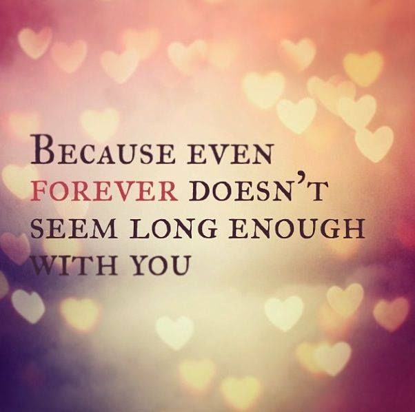 I Want To Live With You Forever Quotes: Forever Doesn't Seem Long Enough With You Pictures, Photos