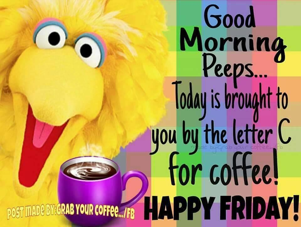 Friday Quotes Pinterest Humor: Today Is Brought To You By The Letter C For Coffee! Happy