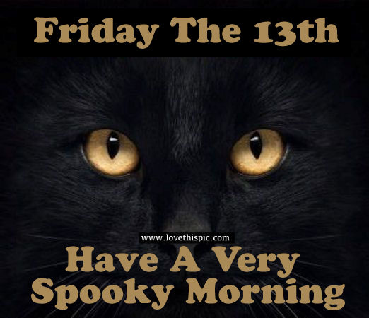 Have A Very Spooky Morning Friday The 13th Pictures