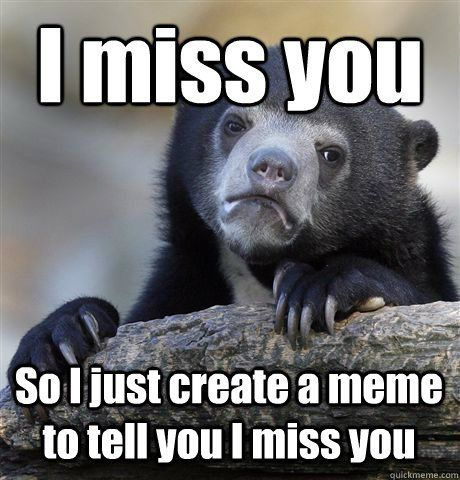 i miss you so i just create a meme to tell you i miss you pictures