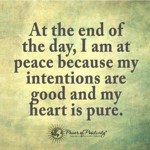 I Am At Peace Because My Intentions Are Good And My Heart