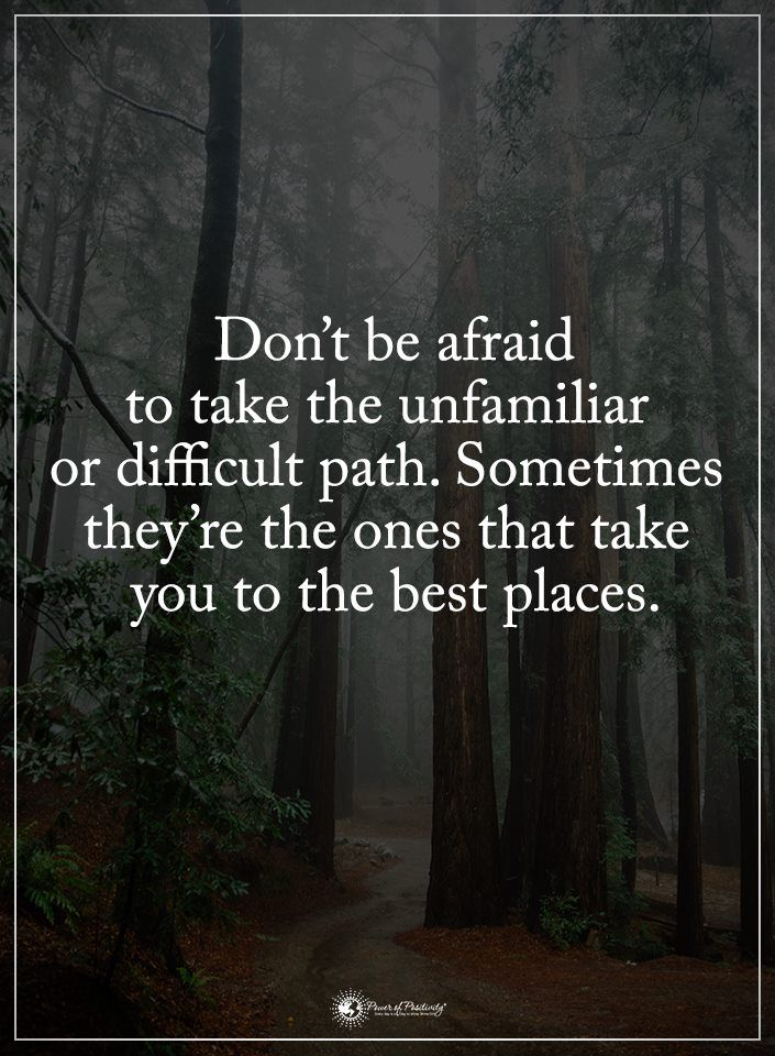 Dont Be Afraid To Take The Unfamiliar Or Difficult Path