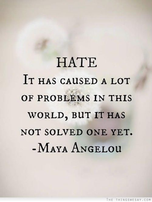 Hate It Has Caused A Lot Of Problems In This World But