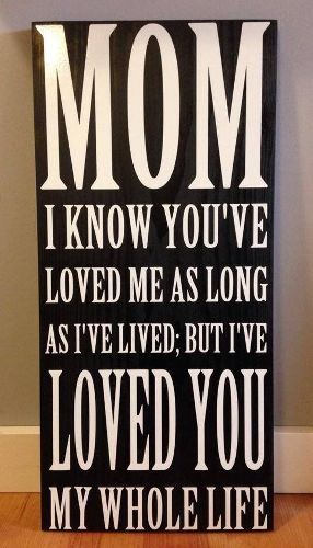 mom i know you u0026 39 ve love me as long as i u0026 39 ve lived  but i u0026 39 ve