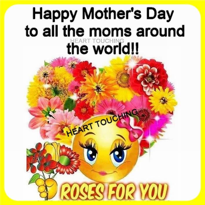Happy Mothers Day To All The Moms Around The World ...