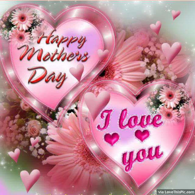 Happy Mothers Day I Love You Pictures Photos And Images