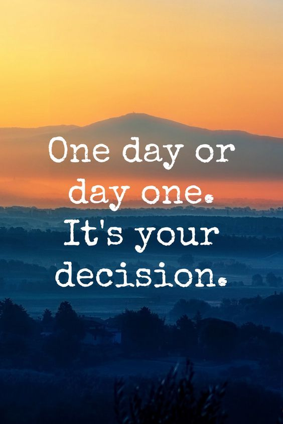 One Day Or Day One. It's Your Decision Pictures, Photos, and ...