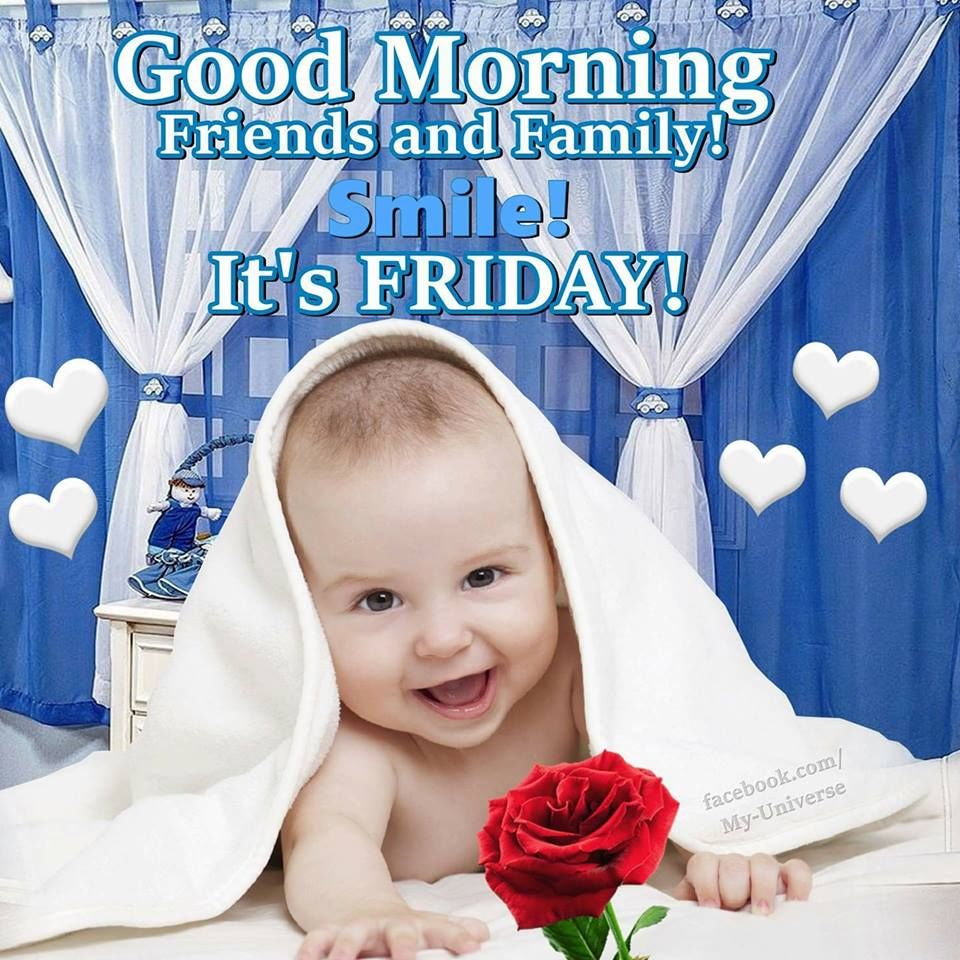 Smile Friends And Family! It's Friday! Good Morning