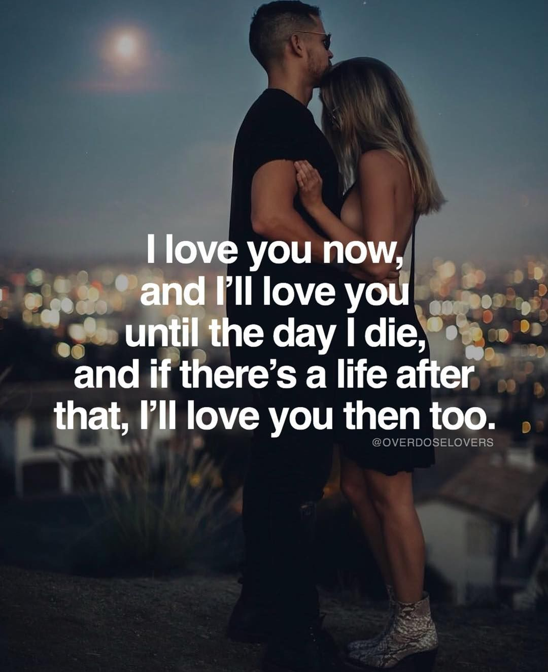 I Love You More Than Quotes: I Love You Now And Ill Love You Until The Day I Die