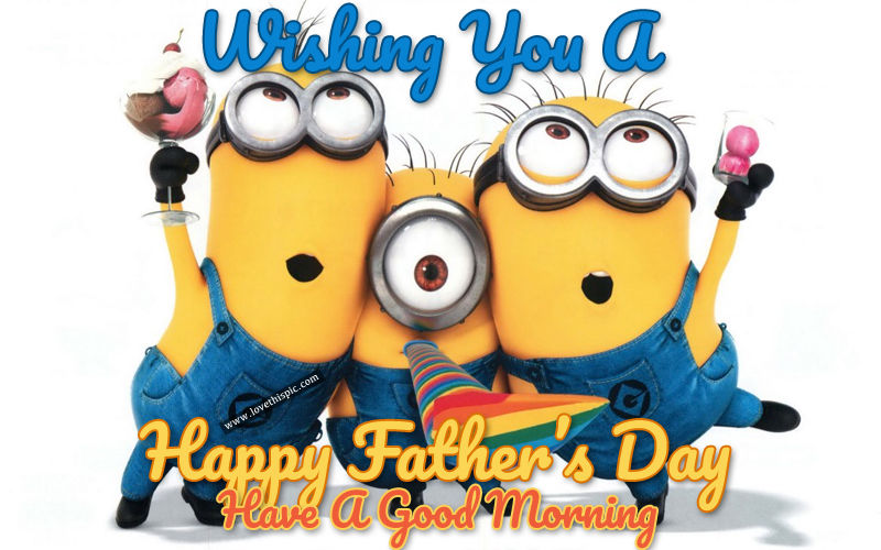 Good Morning Minion Wishes For Happy Father's Day Pictures