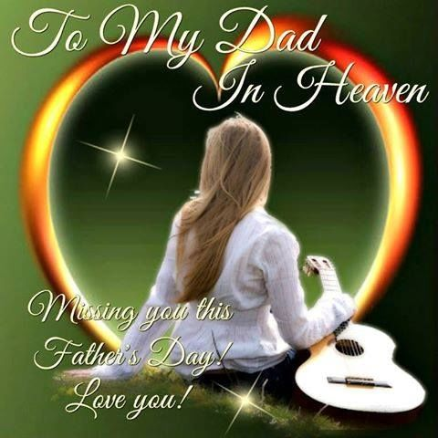 to my dad in heaven missing you this father s day love you
