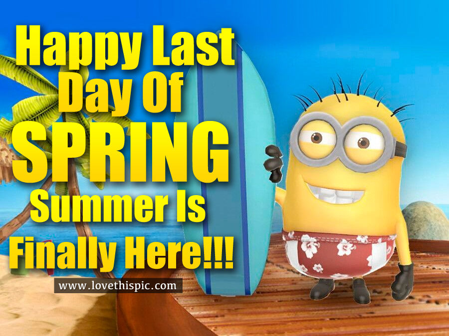 happy last day of spring summer is finally here