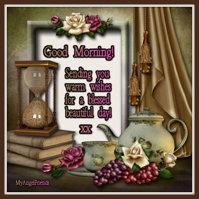 Sending You Warm Wishes For A Blessed Beautiful Day! Good