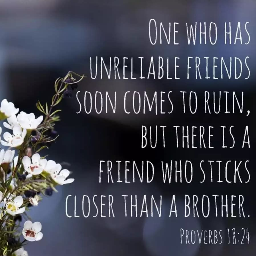 one who has unrealiable friends soon comes to ruin but there is a
