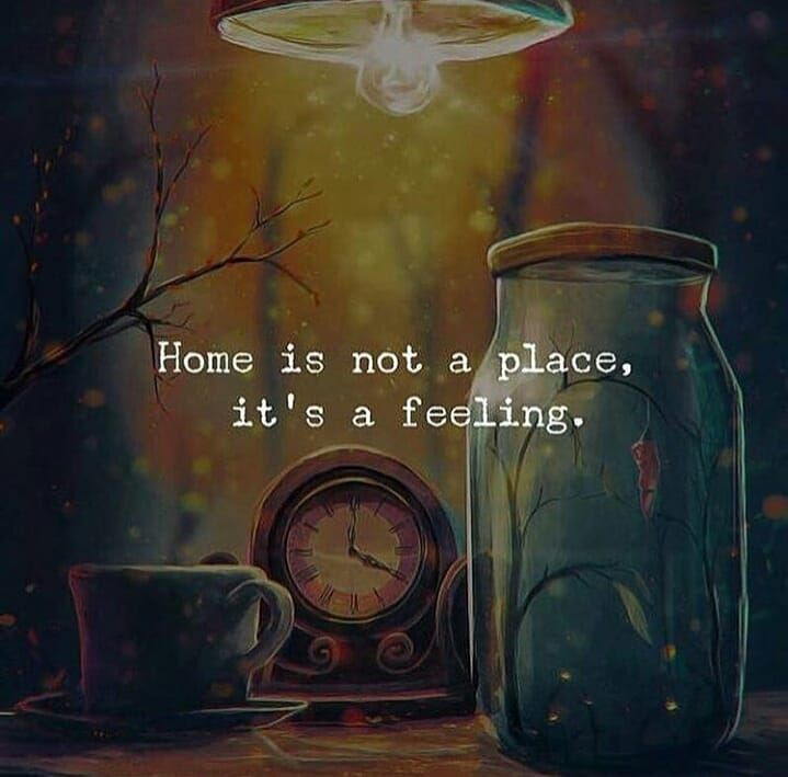 Home Is Not A Place It S A Feeling Pictures Photos And