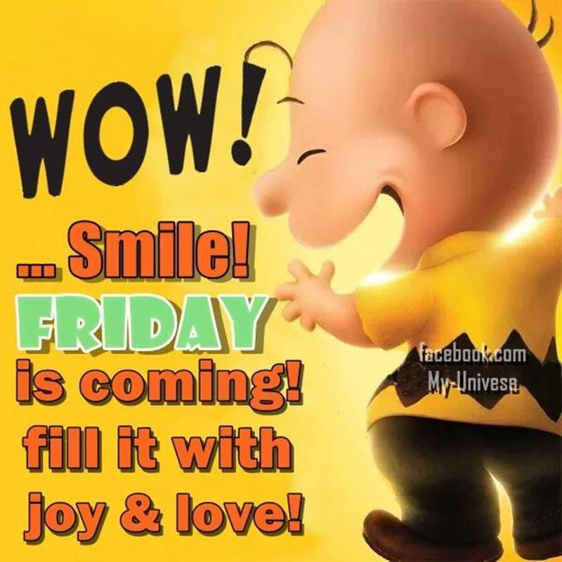 wow smile friday is coming fill it with joy amp love