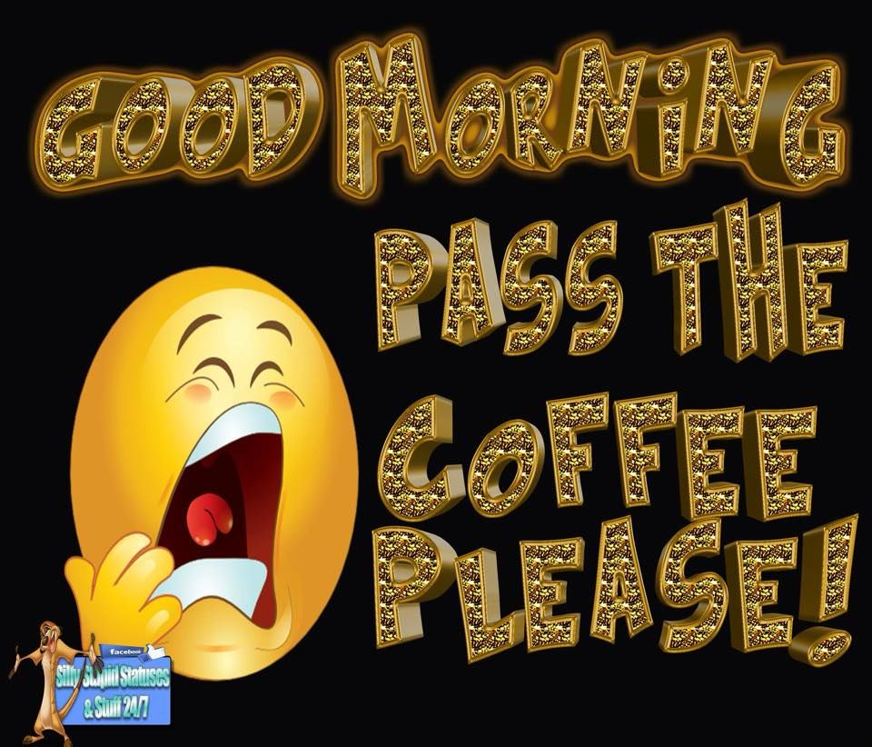 Pass The Coffee Please! Good Morning Pictures, Photos, And