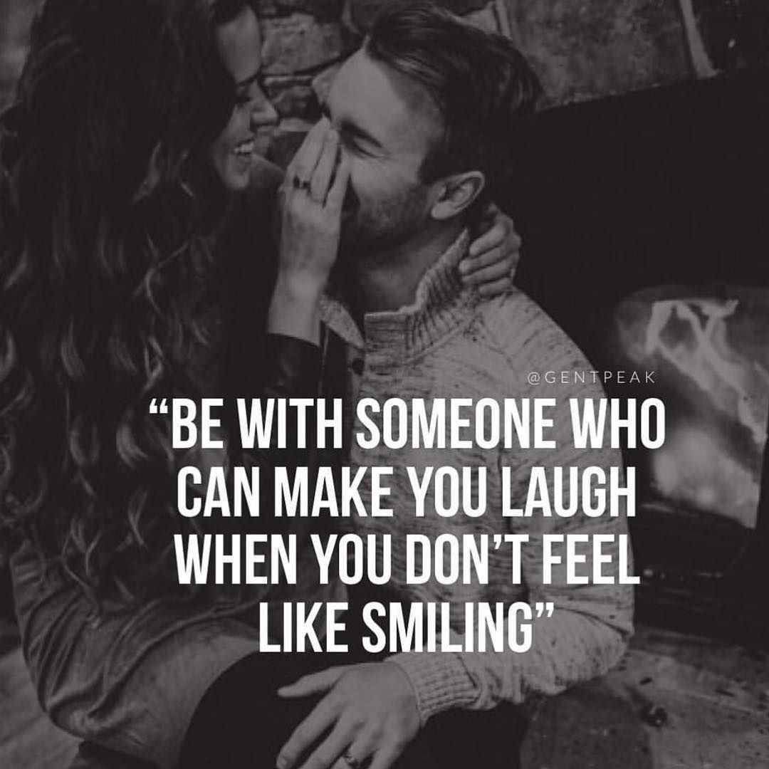 be with someone who can make you laugh