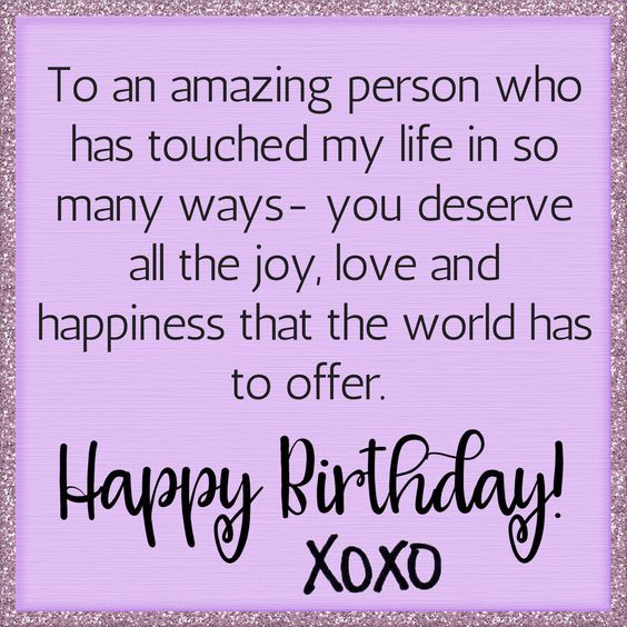 To An Amazing Person Who Has Touched My Life...Happy