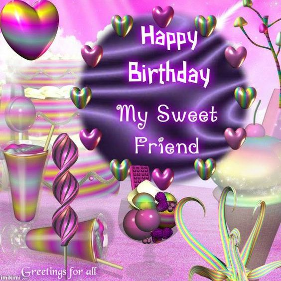 My Sweet Friend, Happy Birthday Pictures, Photos, And