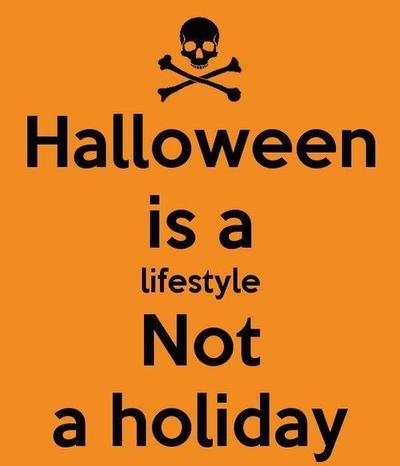 halloween is a lifestyle not a holiday - Halloween Holiday
