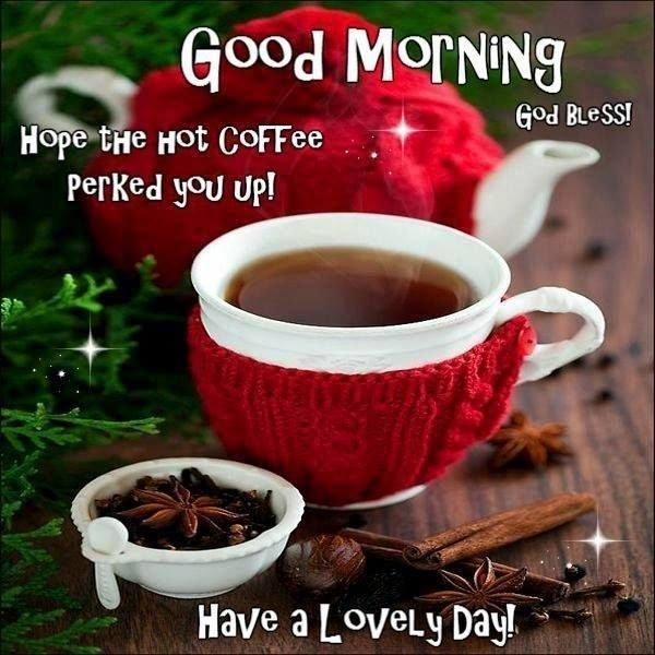 Hope The Hot Coffee Perked You Up! Good Morning Pictures