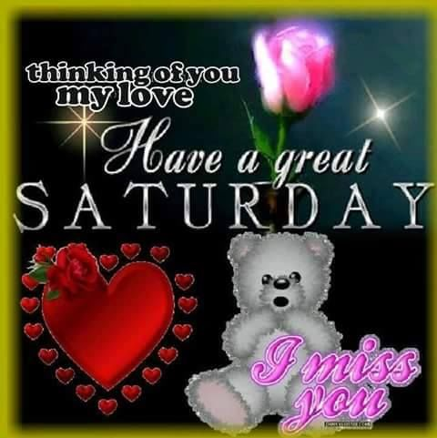 Thinking You My Love, Have A Great Saturday Pictures