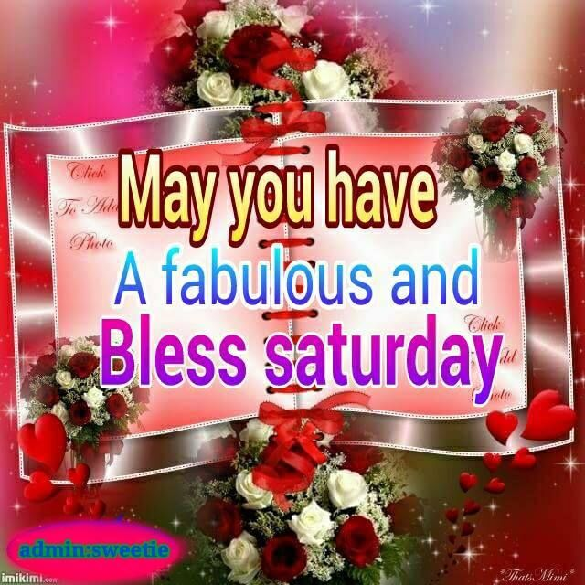 May You Have A Fabulous And Bless Saturday Pictures