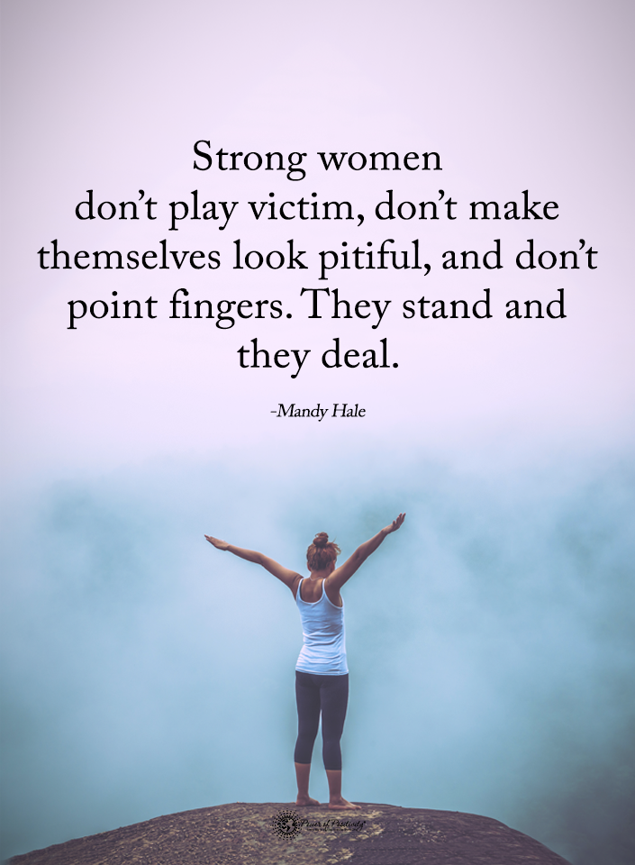 Strong Women Don T Play Victim Dont Make Themselves Look