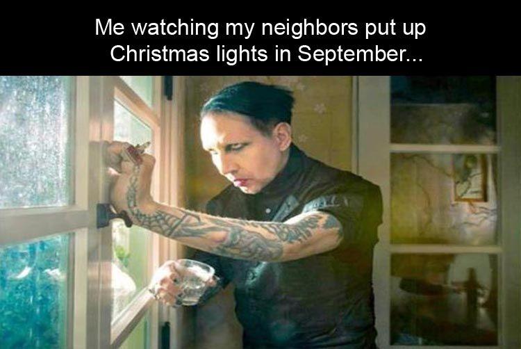 Christmas Light Meme.Me Watching My Neighbors Put Up Christmas Lights In September