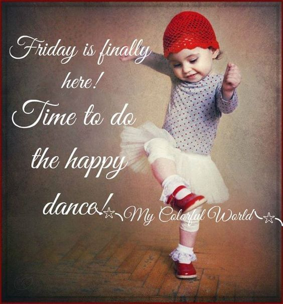 Funny Happy Saturday Quotes: Friday Is Finally Here! Time To Do The Happy Dance
