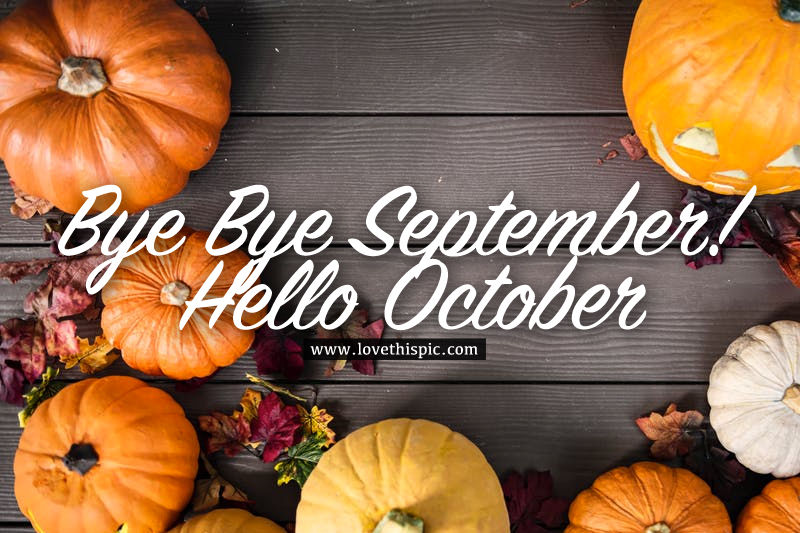 Bye Bye September Hello October Pictures Photos And