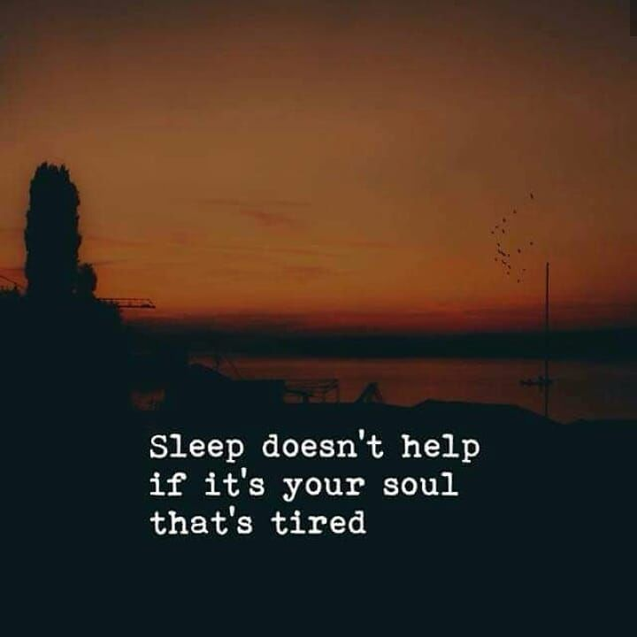 Sleep doesnt help if its your soul thats tired. - Truth