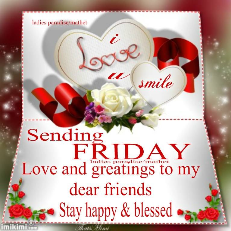 Sending Friday Love And Greetings To My Dear Friends. Stay