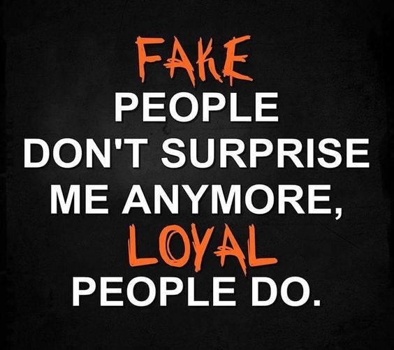 Fake People Don't Surprise Me Anymore, Loyal People Do ...