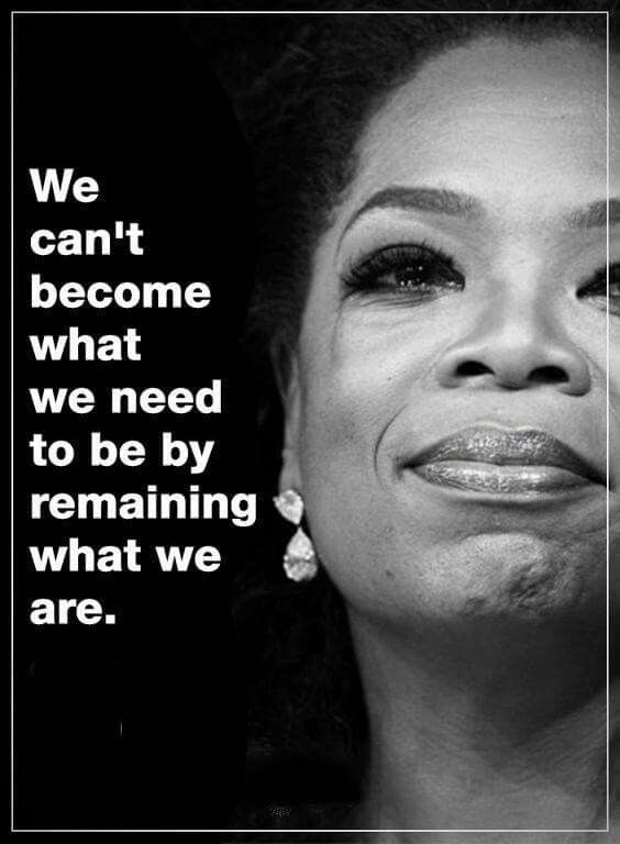 We Can T Become What We Need To Be By Remaining What We