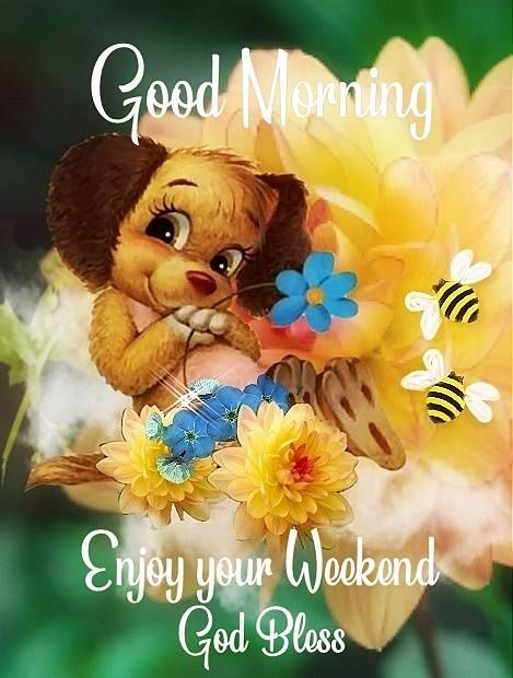 Good Morning Enjoy Your Weekend God Bless Pictures Photos