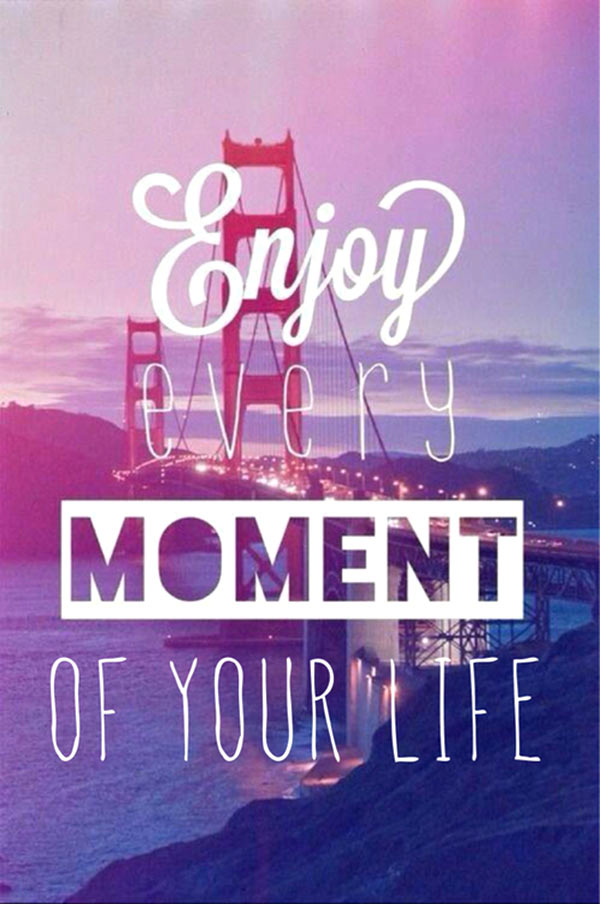 Quotes About Enjoying Life Prepossessing Enjoy Every Moment Of Your Life Pictures Photos And Images For