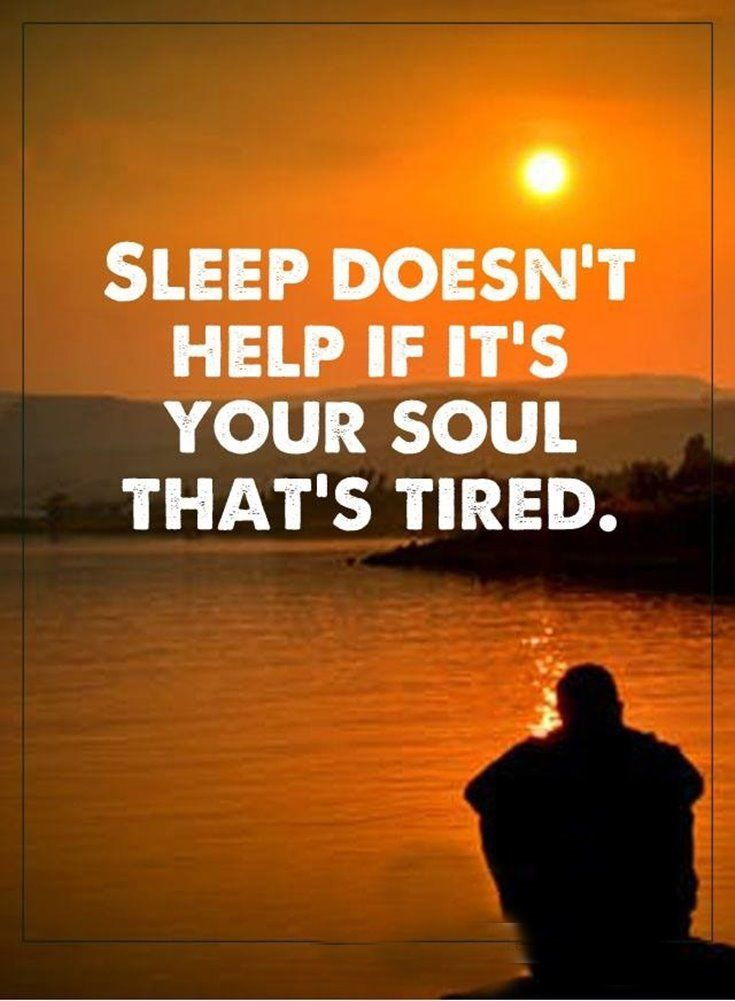 Sleep doesnt help if its the soul that is tired