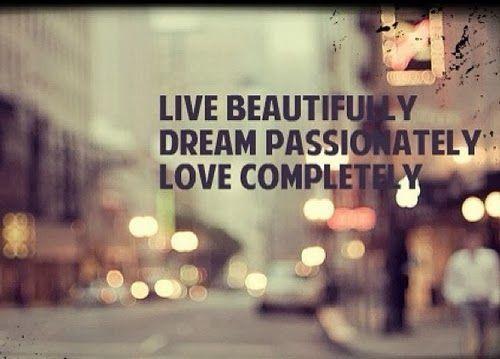 Resultado de imagem para live beautifully dream passionately