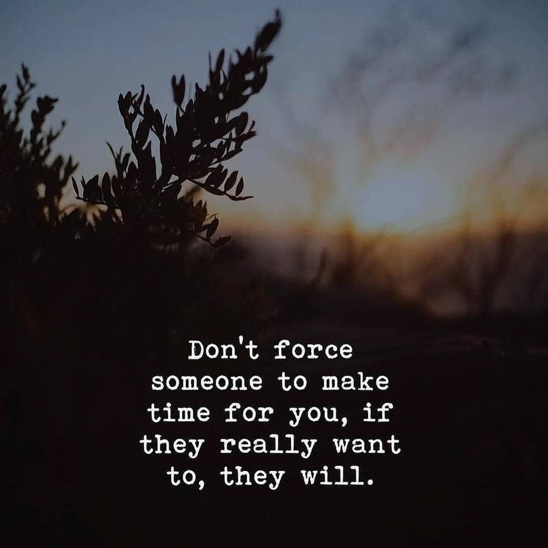 Don't Force Someone To Make Time For You, If They Really