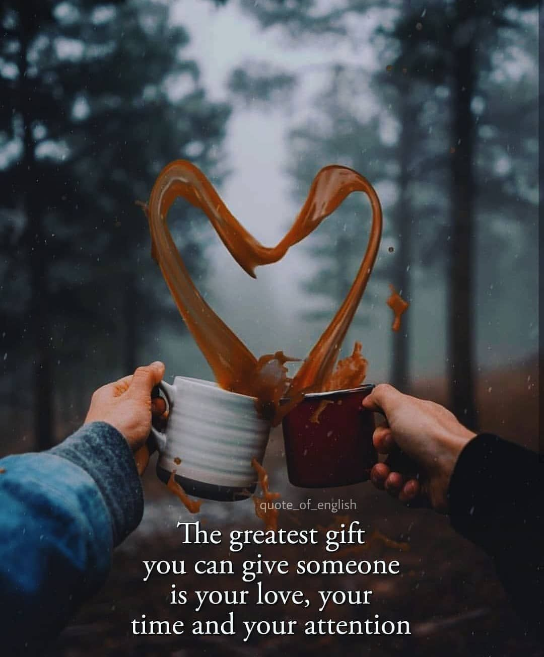 The Greatest Gift You Can Give Someone Is Your Time, Your