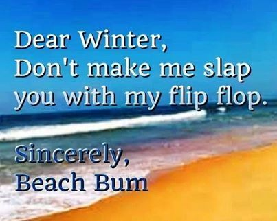 Dear Winter Don T Make Me Slap You With My Flip Flop Pictures Photos And Images For Facebook Tumblr Pinterest And Twitter It is a song filled with uncertainty. lovethispic