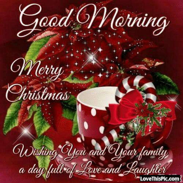 Good Morning Merry Christmas Wishing You And Your Family A Day Filled With Love And Laughter ...