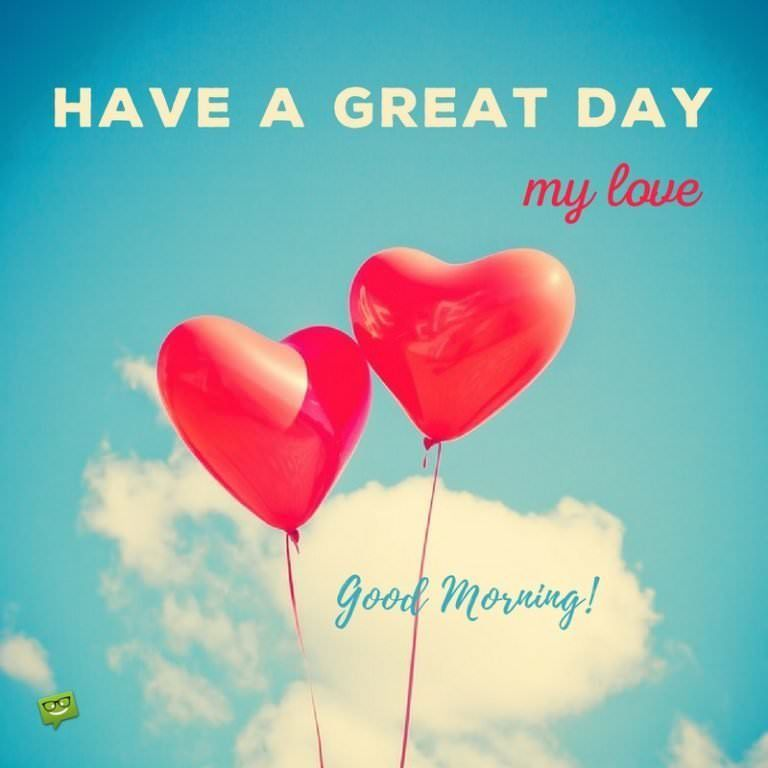 Have A Great Day My Love Pictures, Photos, and Images for
