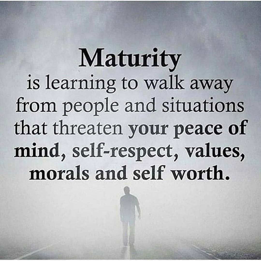 Maturity Is Learning To Walk Away From People An